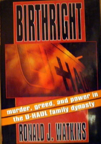 birthright-murder-greed-and-power-in-the-u-haul-family-dynasty-by-ronald-j-watkins-1993-09-01