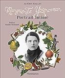 Marguerite Yourcenar : Portrait intime