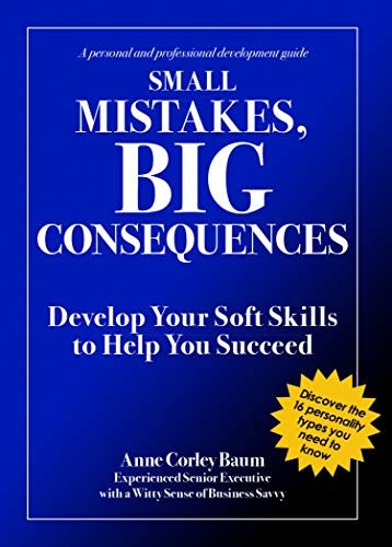 Small Mistakes, Big Consequences: Develop Your Soft Skills to Help You Succeed