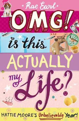 OMG! Is This Actually My Life? Hattie Moore's Unbelievable Year! (English Edition) por Rae Earl
