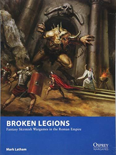 Broken Legions: Fantasy Skirmish Wargames in the Roman Empire (Osprey Wargames) por Mark Latham