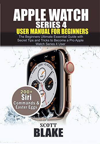 APPLE Watch Series 4 Users Manual for Beginners: The Beginners ...