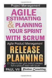 Agile Product Management: Agile Estimating & Planning Your Sprint with Scrum and Release Planning 21 Steps (agile project management, agile software ... agile scrum, agile estimating and planning) by Paul Vii (2016-09-01)