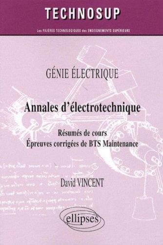 Annales d'électrotechnique : Résumés de cours, épreuves corrigées de BTS Maintenance par David Vincent