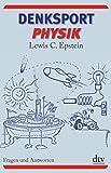 Denksport-Physik: Fragen und Antworten - Lewis C. Epstein