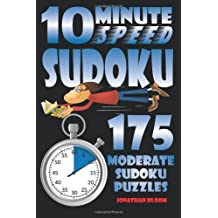 10 Minute Speed Sudoku - 175 Moderate Sudoku Puzzles: 175 moderate sudoku puzzles that the novice sudoku enthusiast can complete in around 10 minutes. by Jonathan Bloom (15-Mar-2012) Paperback