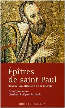 Epîtres de saint Paul : Traduction officielle de la liturgie de Philippe Barbarin ( 4 septembre 2008 )