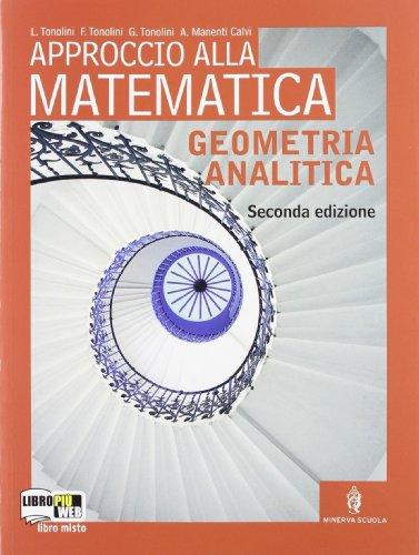 Approccio alla matematica. Geometria analitica. Con espansione online. Per le Scuole superiori