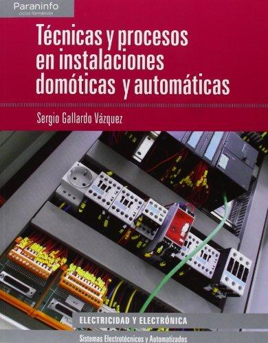 Técnicas y procesos en instalaciones domóticas y automáticas (Electricidad Electronica) por SERGIO GALLARDO VÁZQUEZ