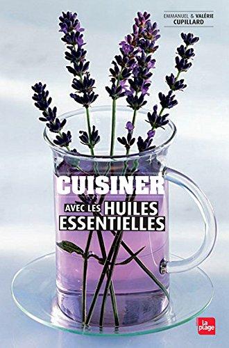 Cuisiner avec les huiles essentielles et les eaux florales por Valérie Cupillard