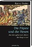 Die Päpste und die Hexen: Aus den geheimen Akten der Inquisition -
