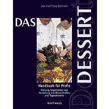 Das Dessert: Handbuch für Profis. Planung, Organisation und Herstellung von Dessertbuffets und Tagesdesserts