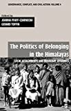 The Politics of Belonging in the Himalayas: Local Attachments and Boundary Dynamics (Governance, Conflict and Civic Action Book 4)