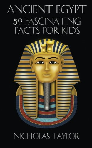 Ancient Egypt: 59 Fascinating Facts For Kids: Volume 12