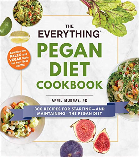 the everything pegan diet cookbook: 300 recipes for starting-and maintaining-the pegan diet (everything®) (english edition)