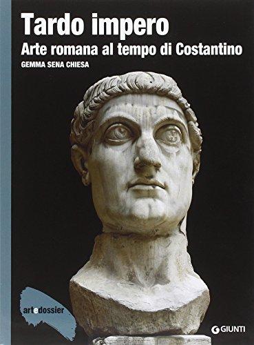 Tardo impero. Arte romana al tempo di Costantino. Ediz. illustrata (Dossier d'art)