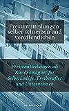 Pressemitteilungen selber schreiben und veröffentlichen: Pressemitteilungen als Kundenmagnet für Selbständige, Freiberufler und Unternehmen