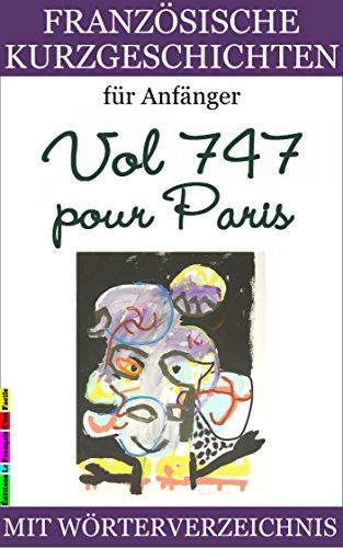 Französische Kurzgeschichten für Anfänger, Vol 747 pour Paris: Mit Wörterverzeichnis (zweisprachig) (Französische Lektürereihe für Anfänger t. 5)