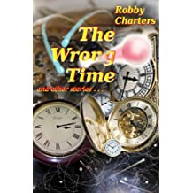 The Wrong Time: stories of time travel, parallel universes, alternative histories and other quirky anomalies