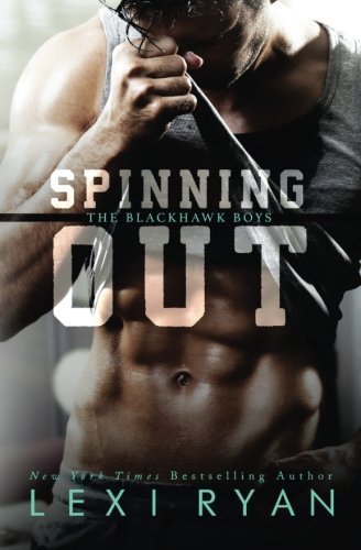 Spinning Out (The Blackhawk Boys) (Volume 1) by Lexi Ryan (2016-05-03)