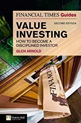 The Financial Times Guide to Value Investing: How to Become a Disciplined Investor (2nd Edition) by Glen Arnold (2009-05-31)