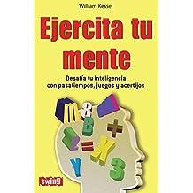 Ejercita tu mente: Desaf? tu inteligencia con pasatiempos, juegos y acertijos (Divulgacion) (Spanish Edition) by William Kessel (2011-07-01)