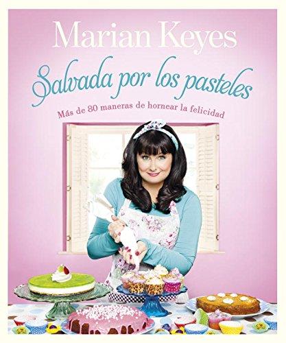 Salvada por los pasteles: Más de 80 maneras de hornear la felicidad (OBRAS DIVERSAS) por Marian Keyes