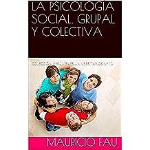 LA PSICOLOGÍA SOCIAL, GRUPAL Y COLECTIVA: COLECCIÓN RESÚMENES UNIVERSITARIOS Nº 10