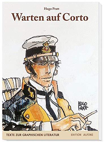 Warten auf Corto: Die Autobiographie von »Corto-Maltese«-Schöpfer Hugo Pratt