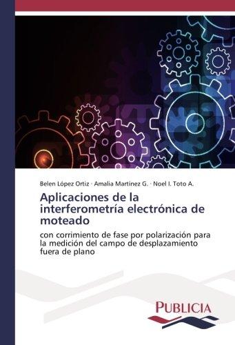 Portada del libro Aplicaciones de la interferometría electrónica de moteado: con corrimiento de fase por polarización para la medición del campo de desplazamiento fuera de plano