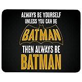 Always Be Yourself Unless You Can Be Batman Tapis de souris antidérapant en caoutchouc pour ordinateur...