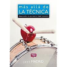 Más allá de la Técnica: Desarrolla tu personalidad tocando.  Un libro práctico, conceptual y diferente con consejos y trucos para bateristas, estudiantes de batería y músicos en general.