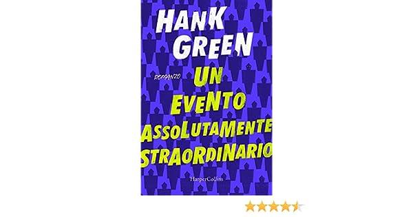 9d5b4c87b5b3 Un evento assolutamente straordinario eBook  Hank Green  Amazon.it  Kindle  Store