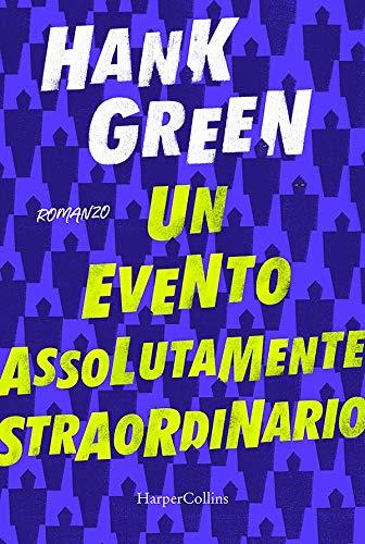 c3d445418217 Un evento assolutamente straordinario eBook  Hank Green  Amazon.it ...