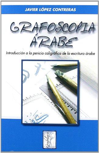 Grafoscopia árabe : introducción a la pericia caligráfica de la escritura árabe