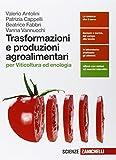 Trasformazione e produzioni agroalimentari. Per viticoltura ed enologia. Per le Scuole superiori. Con e-book. Con espansione online