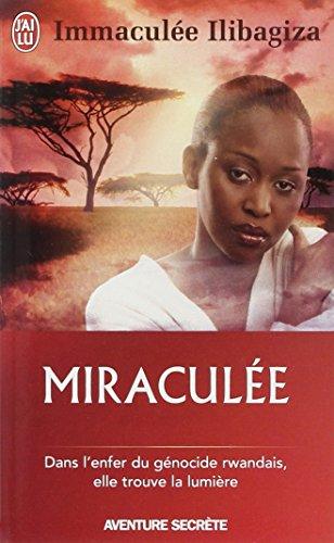 Miraculée : Une découverte de Dieu au coeur du génocide rwandais