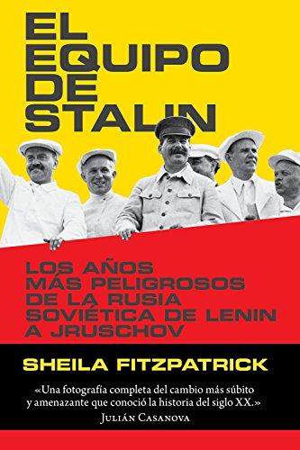 El equipo de Stalin: Los años más peligrosos de la Rusia soviética, de Lenin a Jrushchov (Memoria Crítica) por Sheila Fitzpatrick