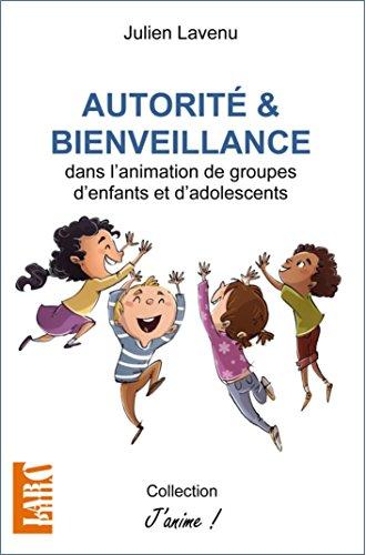 Autorité et bienveillance: dans l'animation de groupes d'enfants et d'adolescents (J'anime)