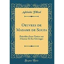 Oeuvres de Madame de Souza: Precedee D'Une Notice Sur L'Auteur Et Scs Ouvrages (Classic Reprint)