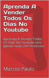anuncios sem: Aprenda A Vender Todos Os Dias No Youtube: Aprenda A Vender Todos Os Dias No You...