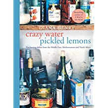 Crazy Water Pickled Lemons: Enchanting dishes from the Middle East, Mediterranean and North Africa (English Edition)