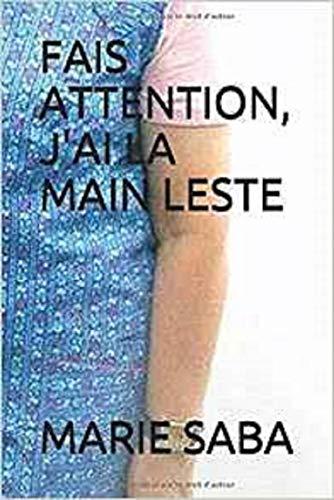 FAIS ATTENTION, J'AI LA MAIN LESTE par MARIE SABA