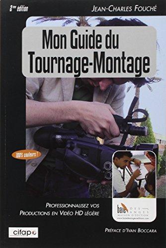 Mon guide du tournage-montage : Professionnalisez vos productions en vidéo HD légère par Jean-Charles Fouché