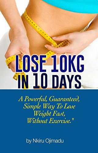 Lose 10kg In 10 Days A Powerful Guaranteed Simple Way To Lose