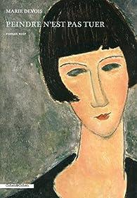 Peindre n'est pas tuer par Marie-Claude Devois
