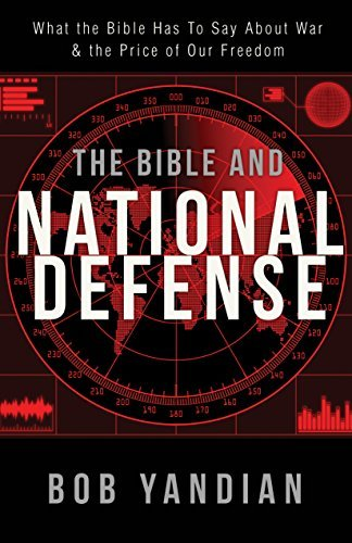 Bible and National Defense: What the Bible Has to Say About War and the Price of Our Freedom by Bob Yandian (2015-08-01)