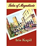 [(Tales of Mogadiscio)] [Author: Iris Kapil] published on (February, 2012)