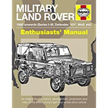 Military Land Rover Manual: An Insight into the History, Development, Production and Role of the Bri (Haynes Enthusiasts' Manual)