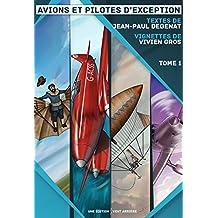 Avions et pilotes d'exception: Tome 1